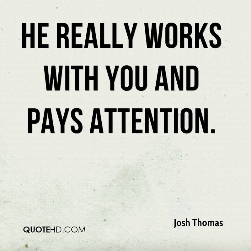 He really works with you and pays attention.