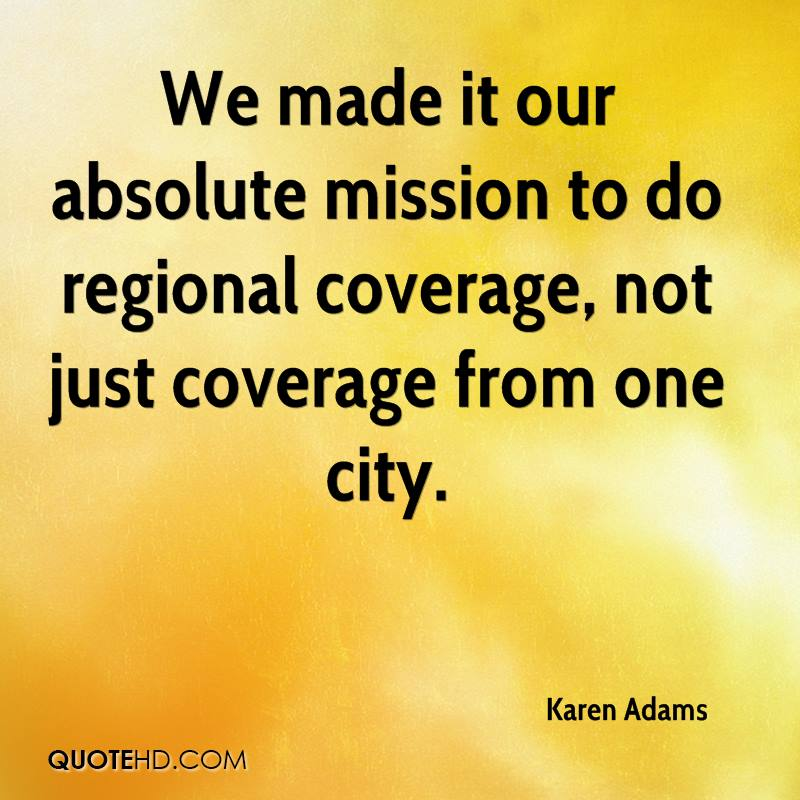 We made it our absolute mission to do regional coverage, not just coverage from one city.