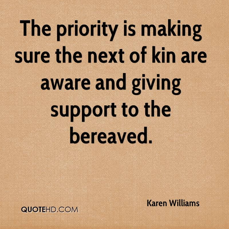 The priority is making sure the next of kin are aware and giving support to the bereaved.