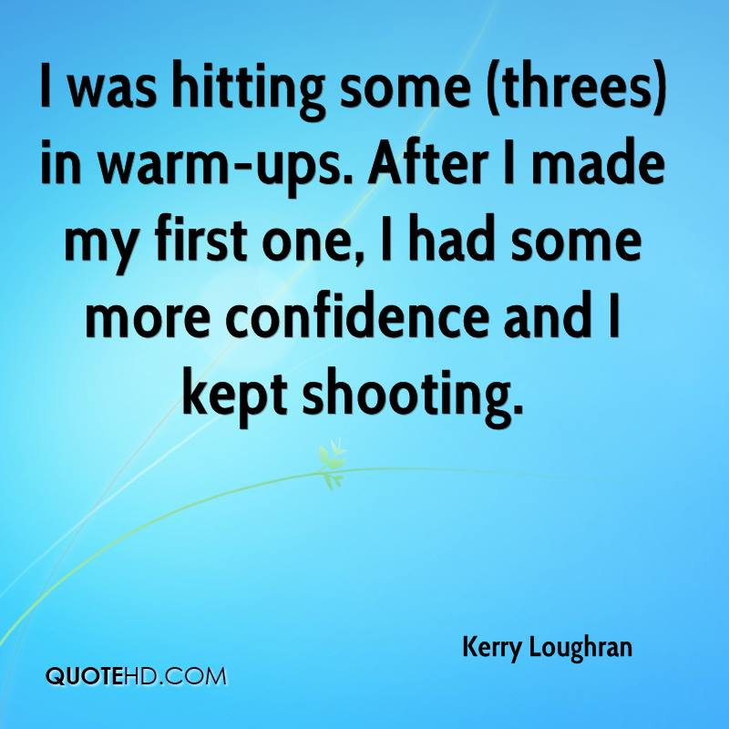 I was hitting some (threes) in warm-ups. After I made my first one, I had some more confidence and I kept shooting.