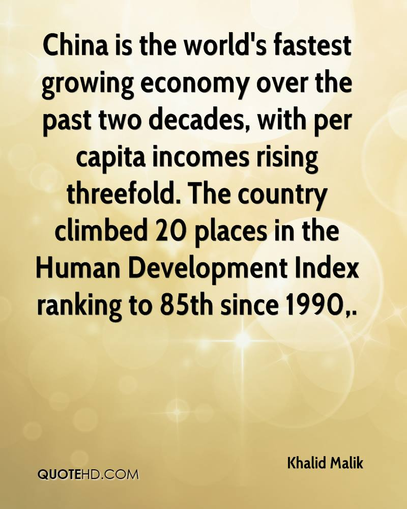 China is the world's fastest growing economy over the past two decades, with per capita incomes rising threefold. The country climbed 20 places in the Human Development Index ranking to 85th since 1990.