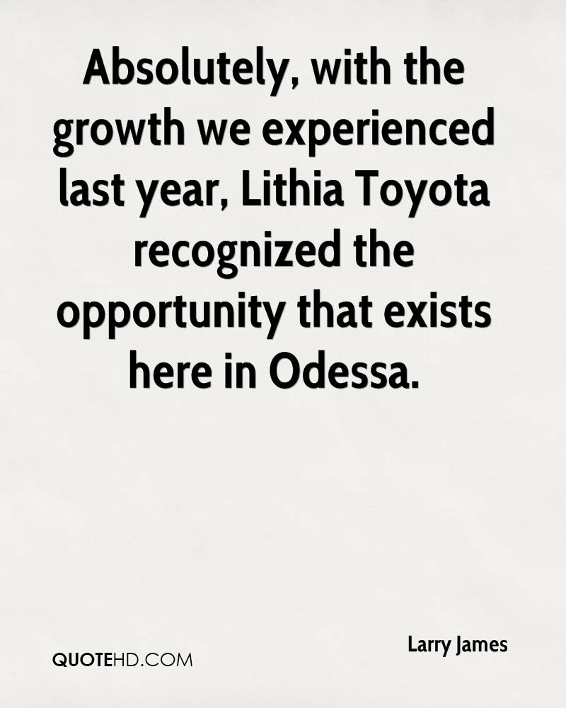 Absolutely, With The Growth We Experienced Last Year, Lithia Toyota  Recognized The Opportunity That