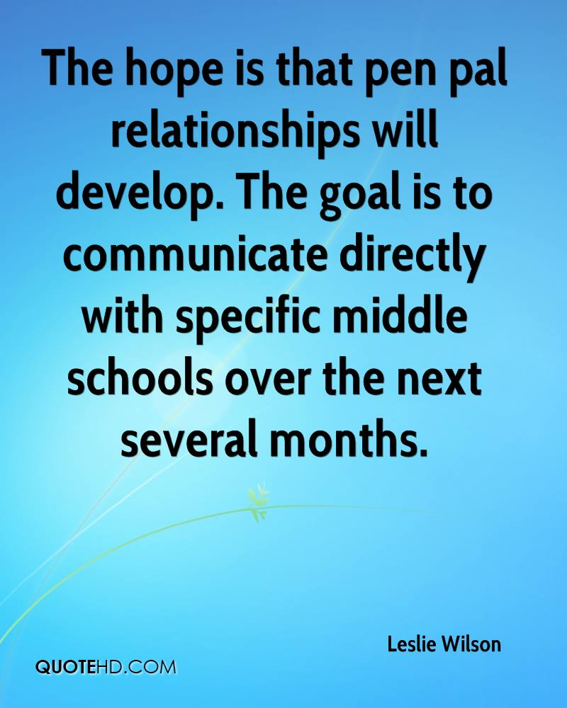 The hope is that pen pal relationships will develop. The goal is to communicate directly with specific middle schools over the next several months.