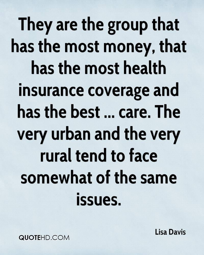 They are the group that has the most money, that has the most health insurance coverage and has the best ... care. The very urban and the very rural tend to face somewhat of the same issues.