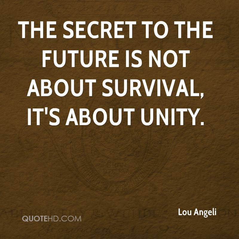 The secret to the future is not about survival, it's about unity.