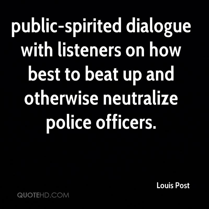 public-spirited dialogue with listeners on how best to beat up and otherwise neutralize police officers.