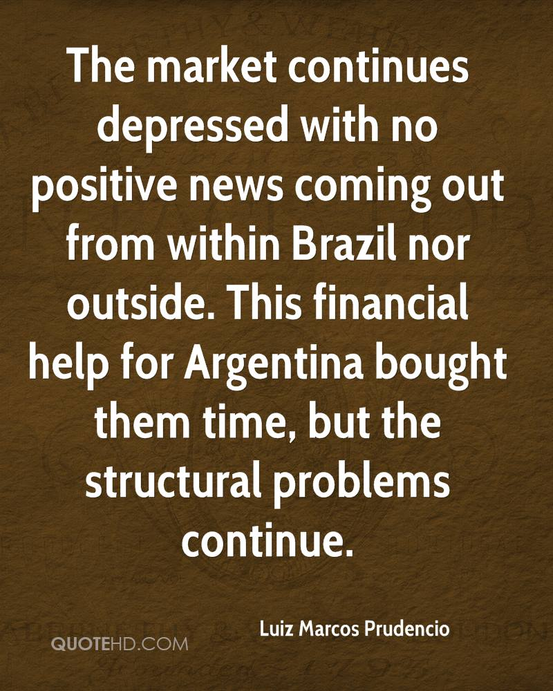The market continues depressed with no positive news coming out from within Brazil nor outside. This financial help for Argentina bought them time, but the structural problems continue.