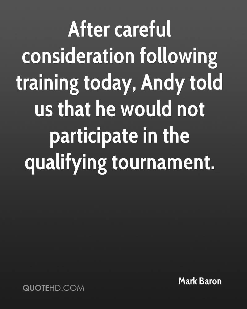 After careful consideration following training today, Andy told us that he would not participate in the qualifying tournament.