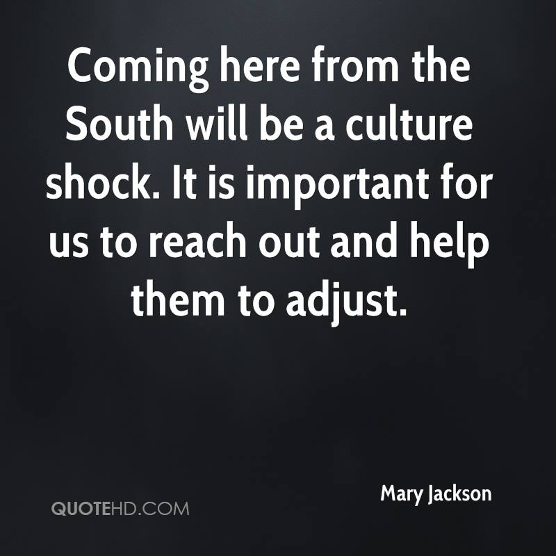 Coming here from the South will be a culture shock. It is important for us to reach out and help them to adjust.
