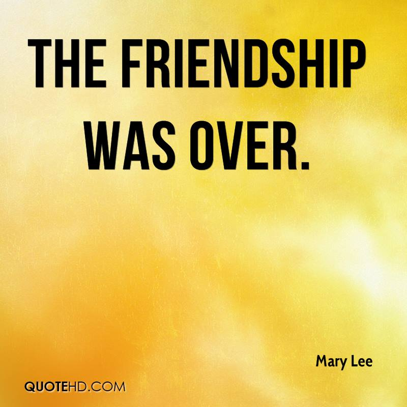 Mary Lee Friendship Quotes QuoteHD Gorgeous Friendship Over Quotes