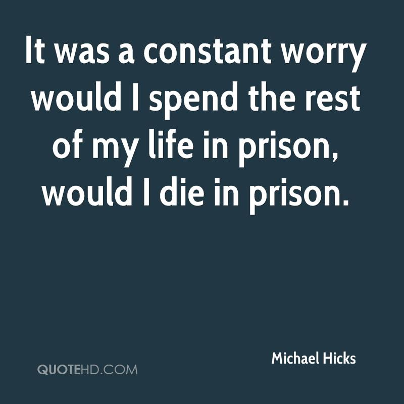 It Was A Constant Worry Would I Spend The Rest Of My Life In Prison,