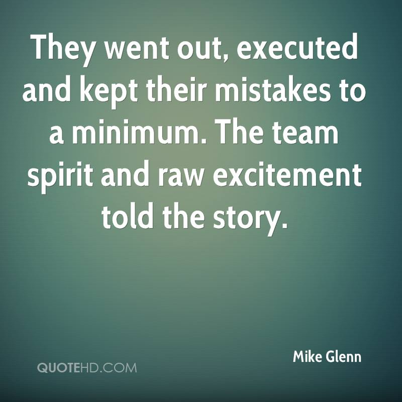 They went out, executed and kept their mistakes to a minimum. The team spirit and raw excitement told the story.