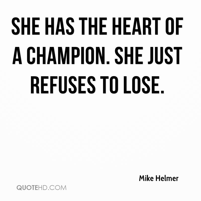 She has the heart of a champion. She just refuses to lose.