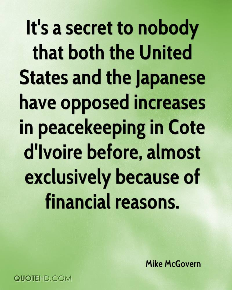 It's a secret to nobody that both the United States and the Japanese have opposed increases in peacekeeping in Cote d'Ivoire before, almost exclusively because of financial reasons.