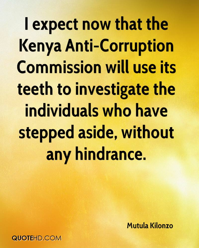 I expect now that the Kenya Anti-Corruption Commission will use its teeth to investigate the individuals who have stepped aside, without any hindrance.