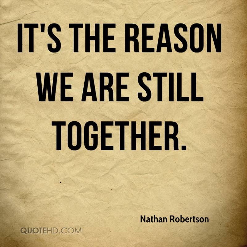 It's the reason we are still together.