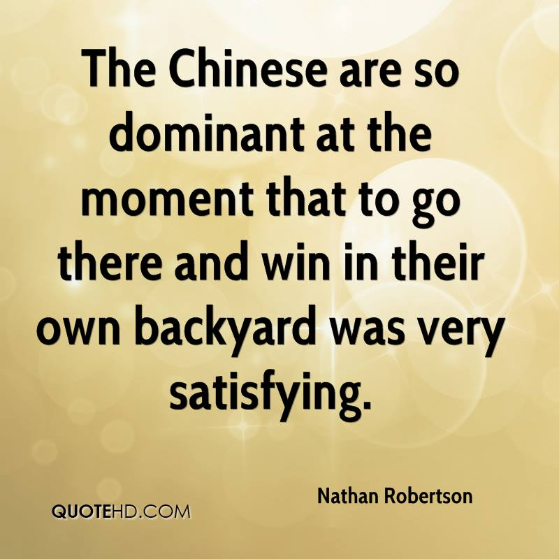 The Chinese are so dominant at the moment that to go there and win in their own backyard was very satisfying.