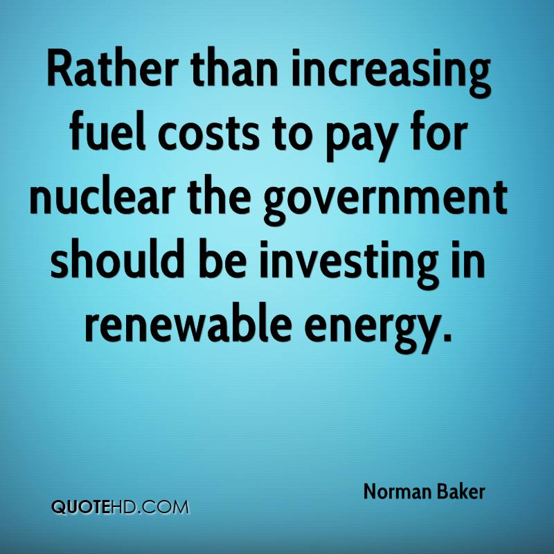 Rather than increasing fuel costs to pay for nuclear the government should be investing in renewable energy.