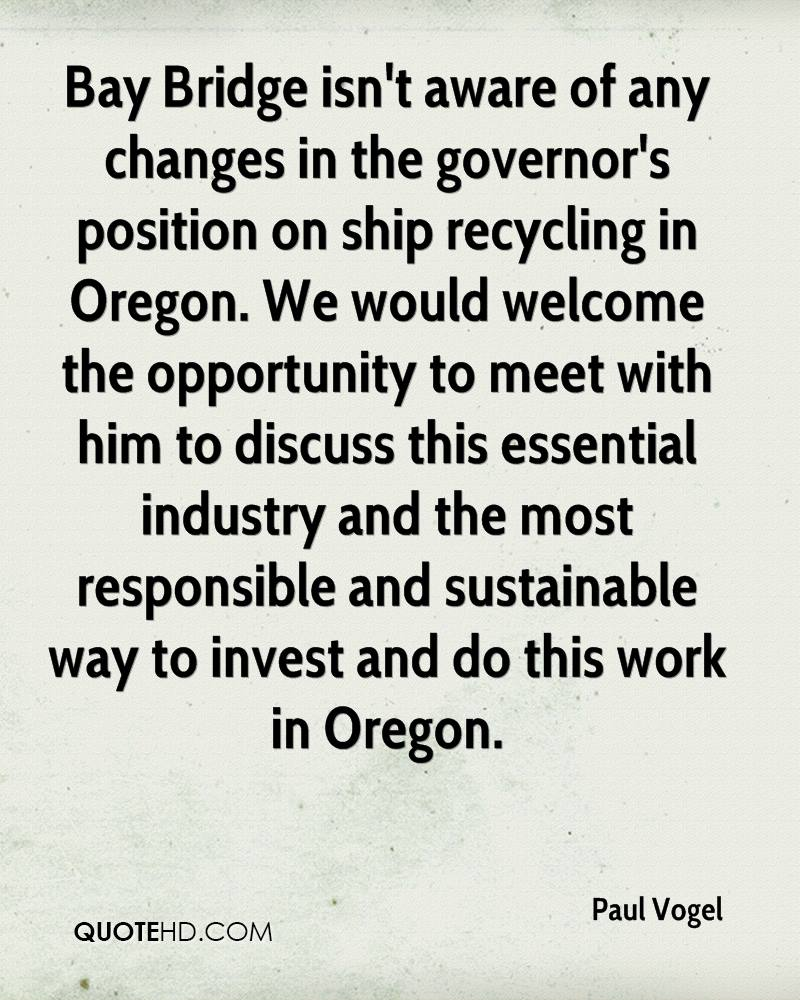 Bay Bridge isn't aware of any changes in the governor's position on ship recycling in Oregon. We would welcome the opportunity to meet with him to discuss this essential industry and the most responsible and sustainable way to invest and do this work in Oregon.