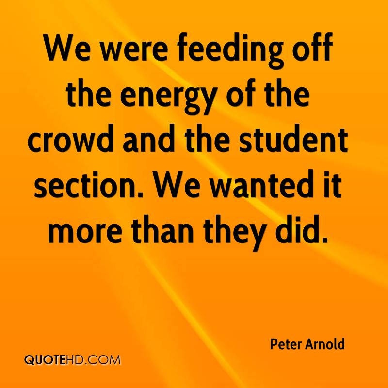 We were feeding off the energy of the crowd and the student section. We wanted it more than they did.