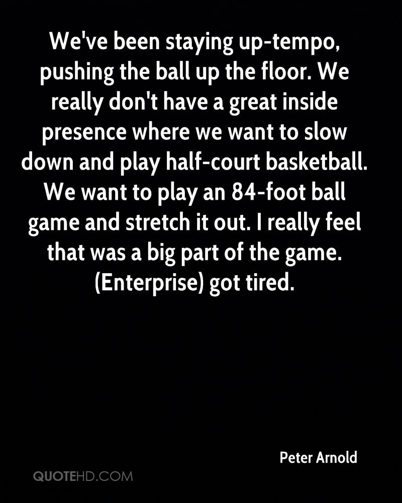 We've been staying up-tempo, pushing the ball up the floor. We really don't have a great inside presence where we want to slow down and play half-court basketball. We want to play an 84-foot ball game and stretch it out. I really feel that was a big part of the game. (Enterprise) got tired.
