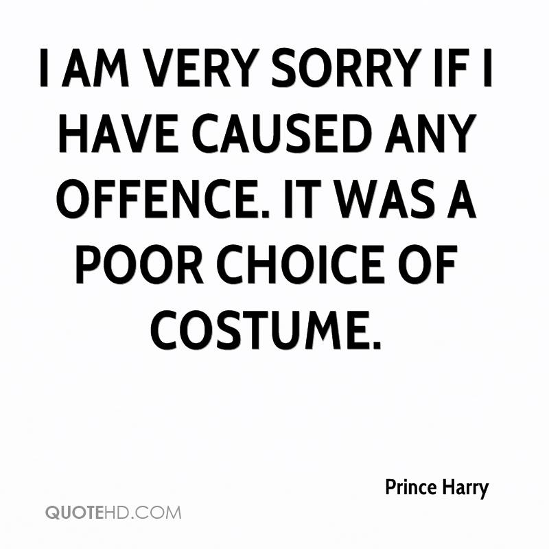 I am very sorry if I have caused any offence. It was a poor choice of costume.