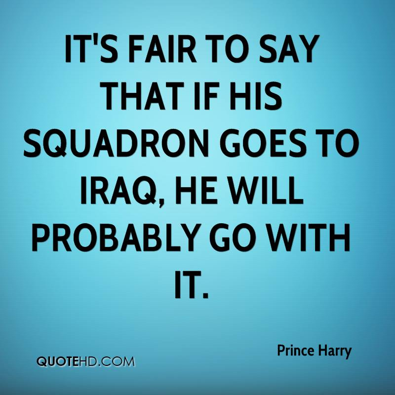 It's fair to say that if his squadron goes to Iraq, he will probably go with it.