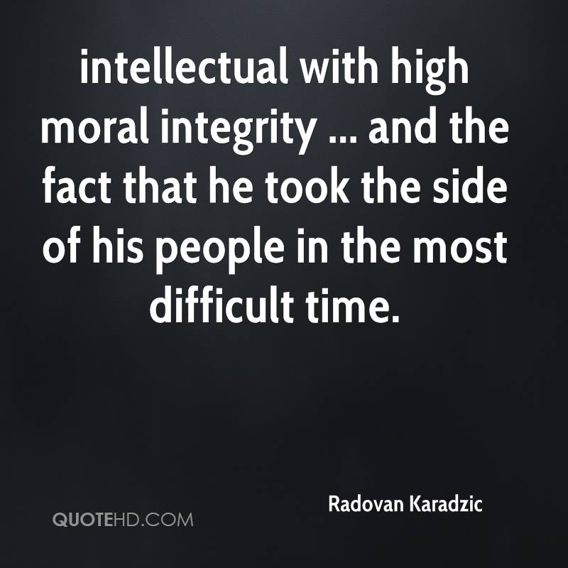 intellectual with high moral integrity ... and the fact that he took the side of his people in the most difficult time.