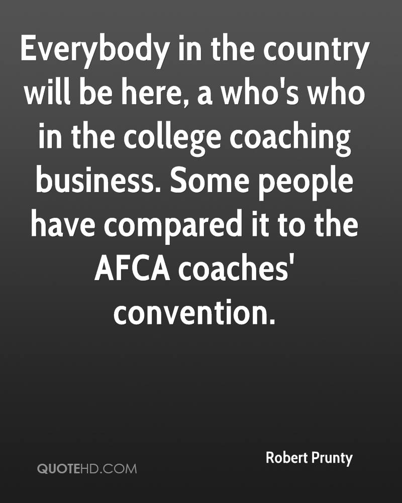 Everybody in the country will be here, a who's who in the college coaching business. Some people have compared it to the AFCA coaches' convention.
