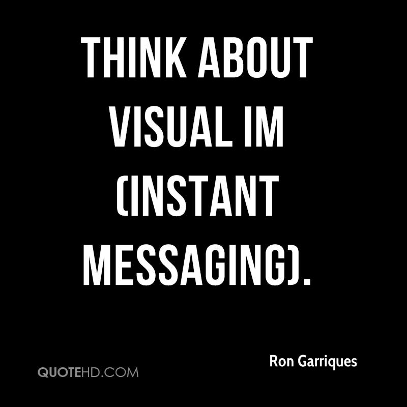 Think about visual IM (instant messaging).