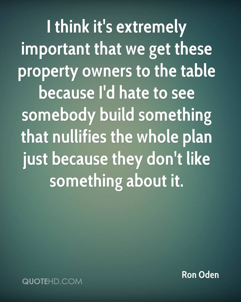 I think it's extremely important that we get these property owners to the table because I'd hate to see somebody build something that nullifies the whole plan just because they don't like something about it.