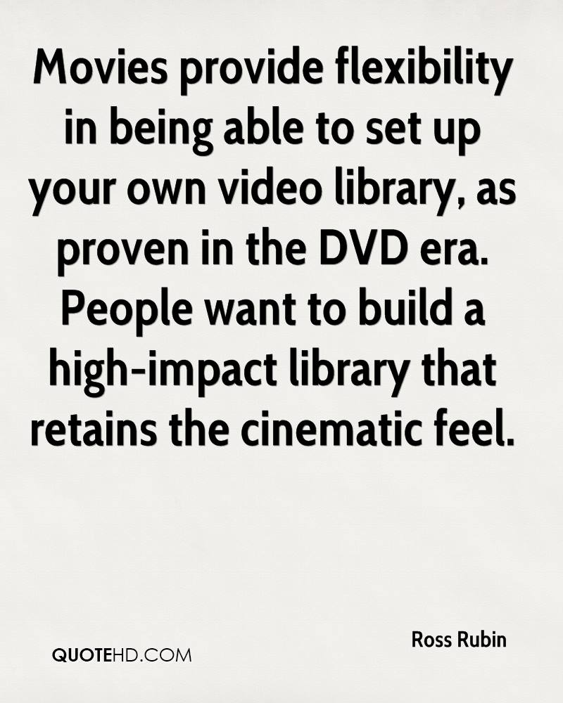 Movies provide flexibility in being able to set up your own video library, as proven in the DVD era. People want to build a high-impact library that retains the cinematic feel.