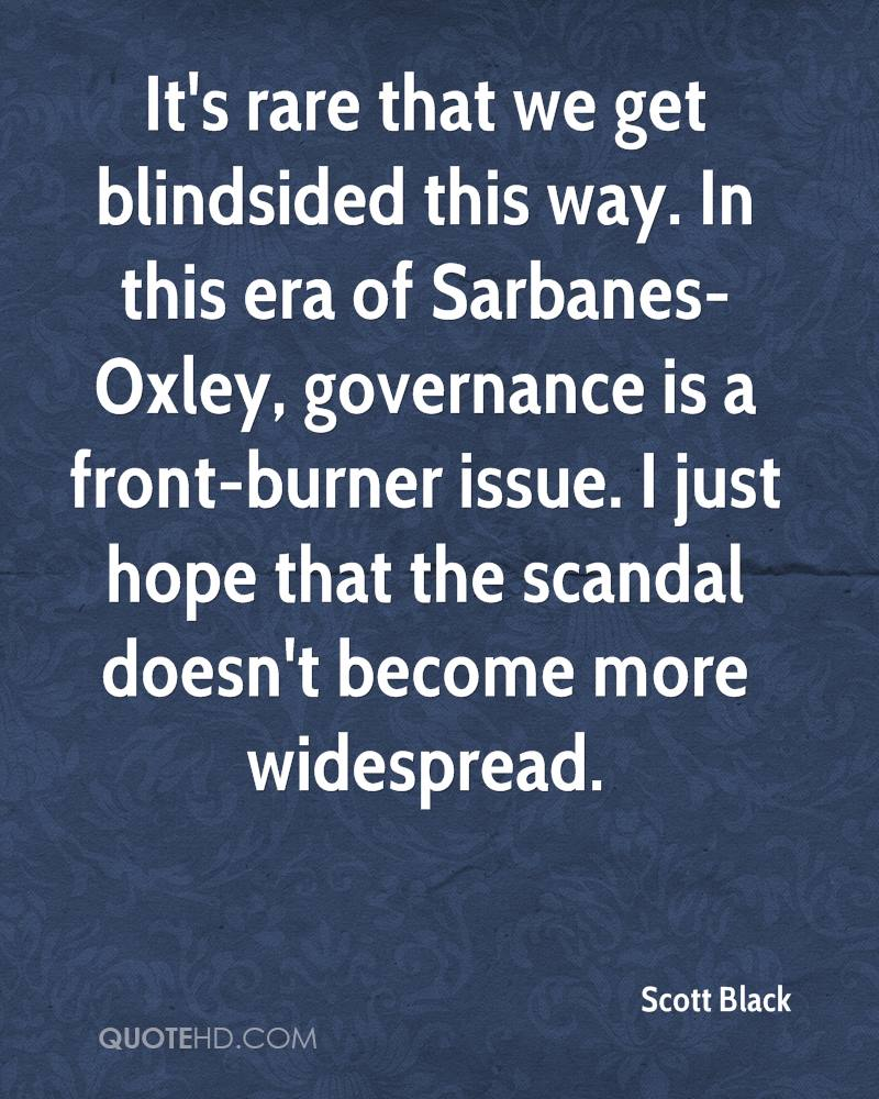 It's rare that we get blindsided this way. In this era of Sarbanes-Oxley, governance is a front-burner issue. I just hope that the scandal doesn't become more widespread.