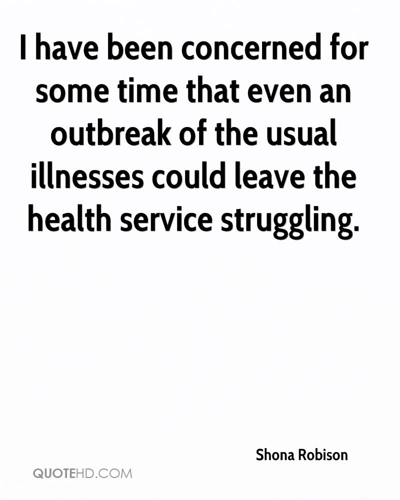 I have been concerned for some time that even an outbreak of the usual illnesses could leave the health service struggling.