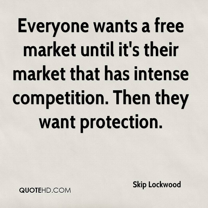 Everyone wants a free market until it's their market that has intense competition. Then they want protection.