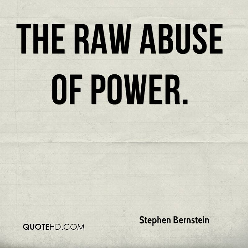The raw abuse of power.
