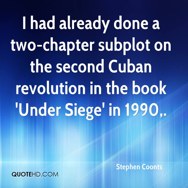 I had already done a two-chapter subplot on the second Cuban revolution in the book 'Under Siege' in 1990.