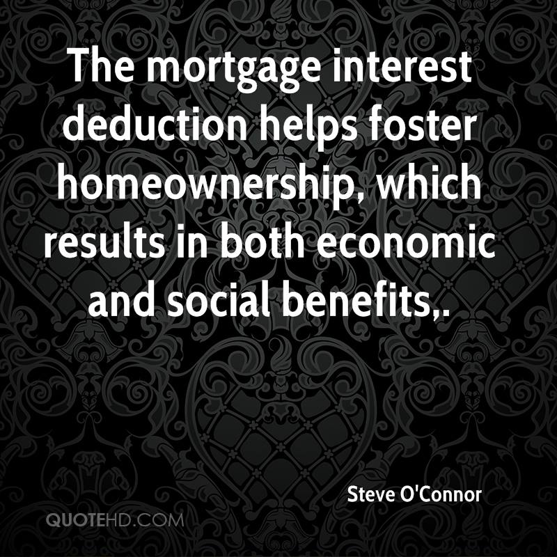 The mortgage interest deduction helps foster homeownership, which results in both economic and social benefits.