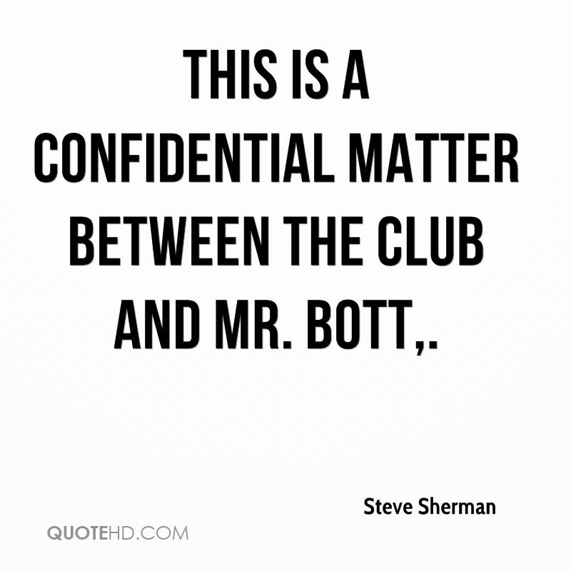 This is a confidential matter between the club and Mr. Bott.