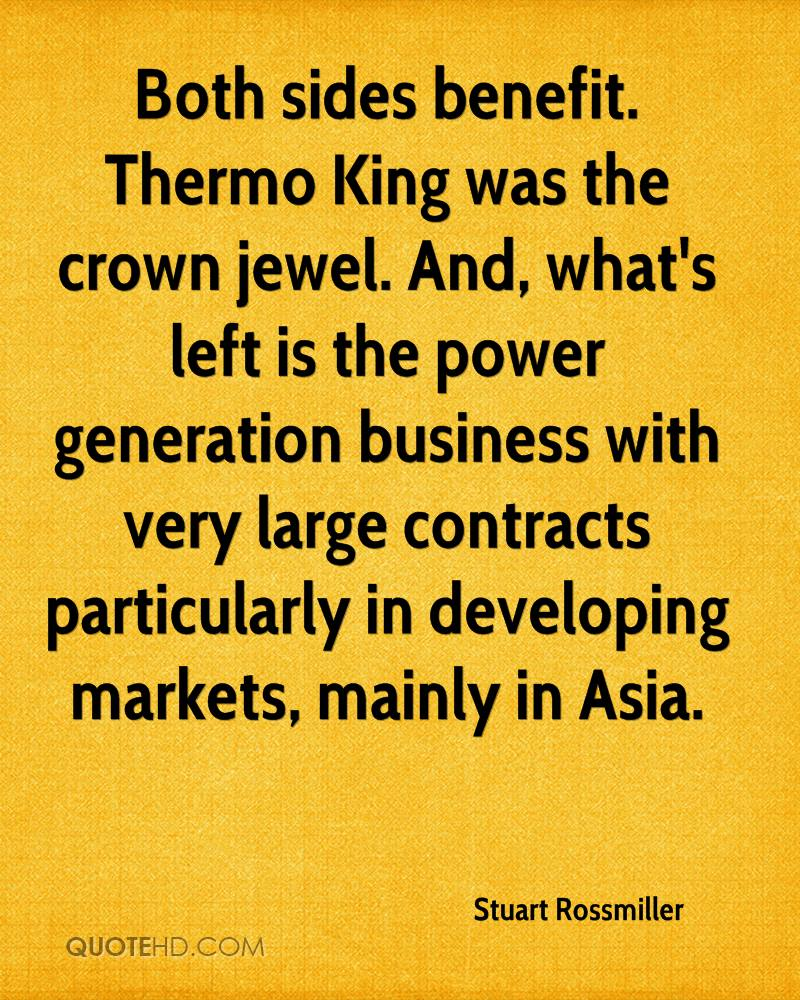 Both sides benefit. Thermo King was the crown jewel. And, what's left is the power generation business with very large contracts particularly in developing markets, mainly in Asia.