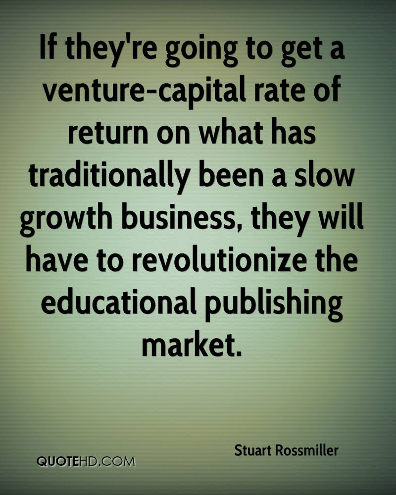 If they're going to get a venture-capital rate of return on what has traditionally been a slow growth business, they will have to revolutionize the educational publishing market.
