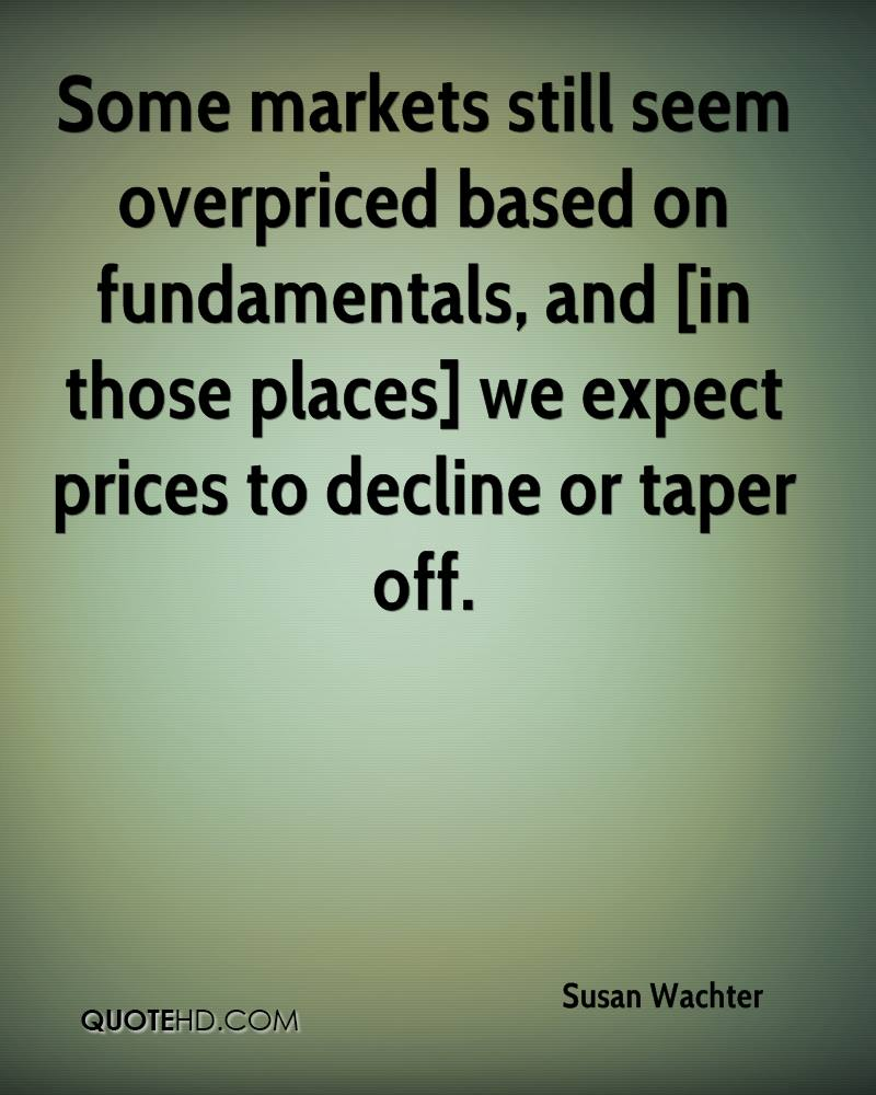 Some markets still seem overpriced based on fundamentals, and [in those places] we expect prices to decline or taper off.