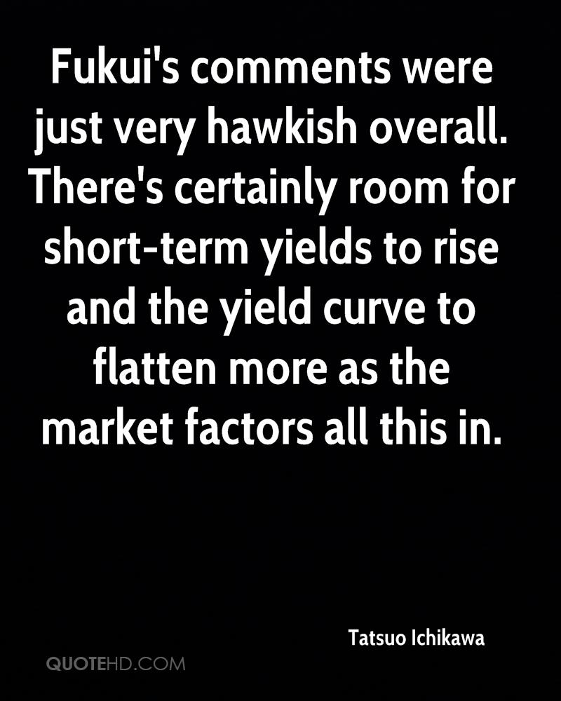 Fukui's comments were just very hawkish overall. There's certainly room for short-term yields to rise and the yield curve to flatten more as the market factors all this in.