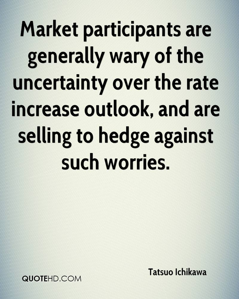 Market participants are generally wary of the uncertainty over the rate increase outlook, and are selling to hedge against such worries.