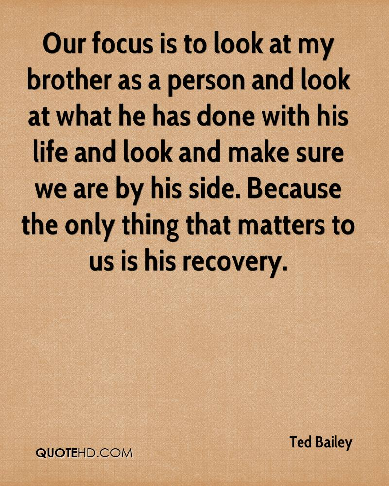 Our focus is to look at my brother as a person and look at what he has done with his life and look and make sure we are by his side. Because the only thing that matters to us is his recovery.