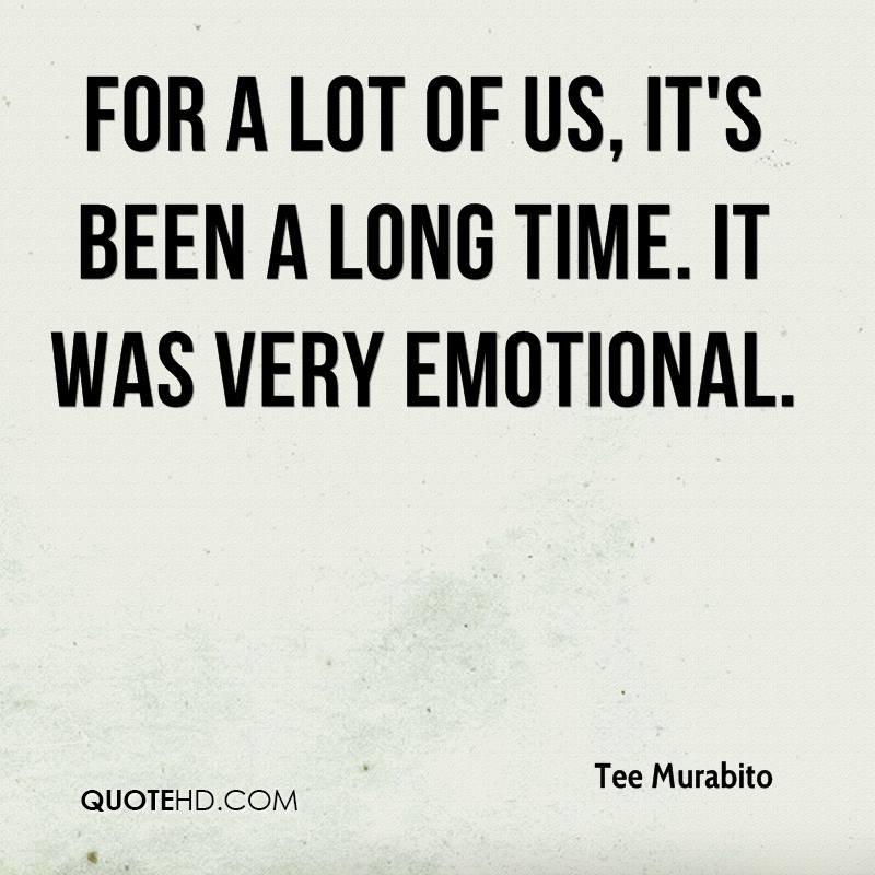 Its Been A Long Time Quotes: Tee Murabito Quotes