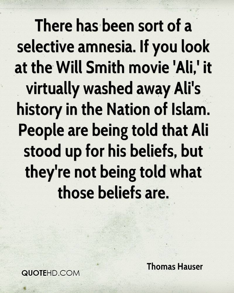 There has been sort of a selective amnesia. If you look at the Will Smith movie 'Ali,' it virtually washed away Ali's history in the Nation of Islam. People are being told that Ali stood up for his beliefs, but they're not being told what those beliefs are.