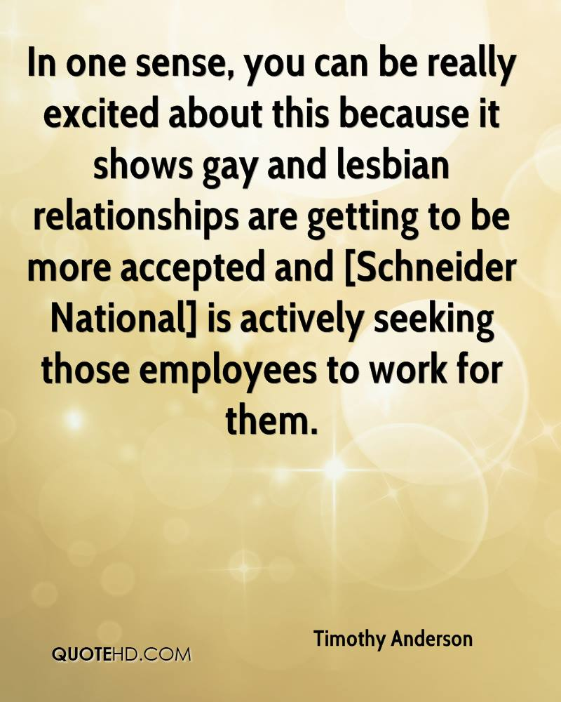 In one sense, you can be really excited about this because it shows gay and lesbian relationships are getting to be more accepted and [Schneider National] is actively seeking those employees to work for them.