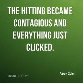 Aaron Guiel - The hitting became contagious and everything just clicked.