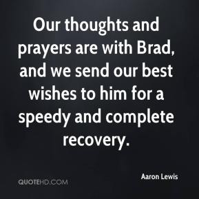 Aaron Lewis - Our thoughts and prayers are with Brad, and we send our best wishes to him for a speedy and complete recovery.